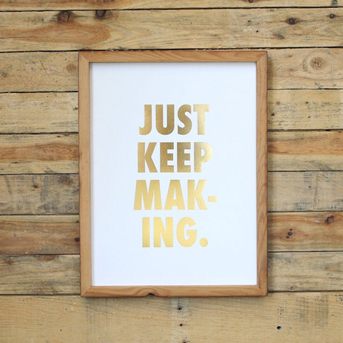 just keep making